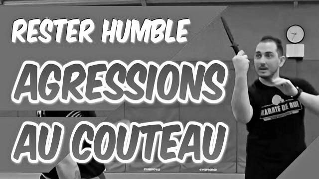 rester humble face à une agression au couteau